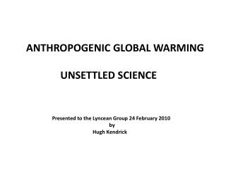 ANTHROPOGENIC GLOBAL WARMING 			UNSETTLED SCIENCE