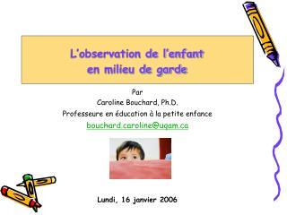Par  Caroline Bouchard, Ph.D. Professeure en éducation à la petite enfance