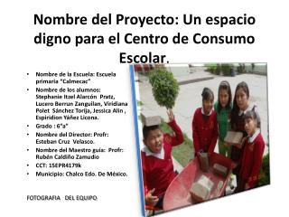 N ombre del Proyecto: Un espacio digno para el Centro de Consumo Escolar .