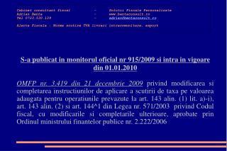S-a publicat in monitorul oficial nr 915/2009 si intra in vigoare din 01.01.2010