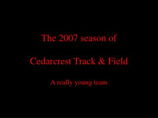 The 2007 season of  Cedarcrest Track & Field