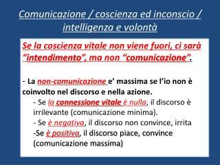 Comunicazione / coscienza ed inconscio / intelligenza e volontà