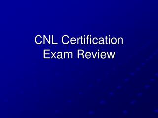 CNL Certification  Exam Review