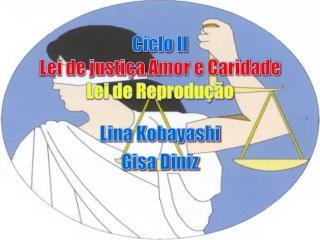 Ciclo II Lei de justiça  A mor e Caridade Lei de Reprodução