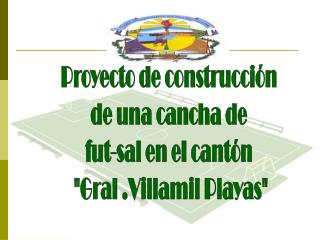 """Proyecto de construcción  de una cancha de  fut-sal en el cantón  """"Gral .Villamil Playas"""""""