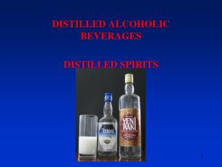 DISTILLED ALCOHOLIC BEVERAGES DISTILLED SPIRITS
