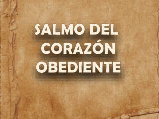 SALMO DEL  CORAZÓN OBEDIENTE