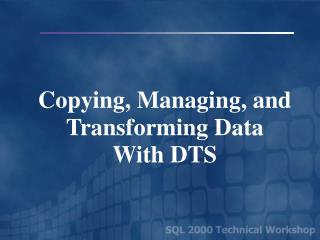 Copying, Managing, and Transforming Data With DTS