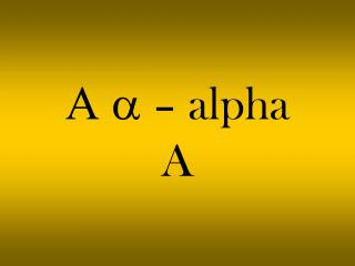 a  – alpha  A