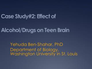 Case Study#2: Effect of Alcohol/Drugs on Teen Brain