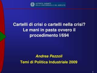 Cartelli di crisi o cartelli nella crisi? Le mani in pasta ovvero il procedimento I/694