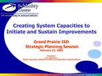 Creating System Capacities to Initiate and Sustain Improvements   Grand Prairie ISD  Strategic Planning Session February