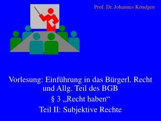 """Vorlesung: Einführung in das Bürgerl. Recht und Allg. Teil des BGB  § 3 """"Recht haben"""""""