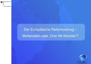 Der Europäische Reformvertrag – Meilenstein oder 'One Hit-Wonder'?
