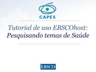 Tutorial de  uso EBSCOhost : Pesquisando temas  de  Saúde
