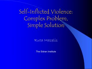 Self-Inflicted Violence: Complex Problem, Simple Solution