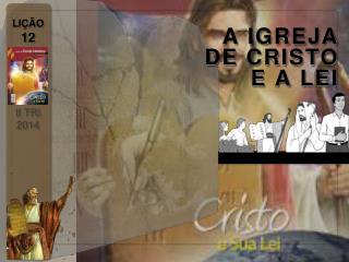 A IGREJA DE CRISTO E A LEI
