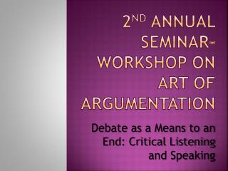 2 nd  Annual Seminar-Workshop on Art of Argumentation