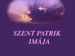 SZENT PATRIK          IMÁJA
