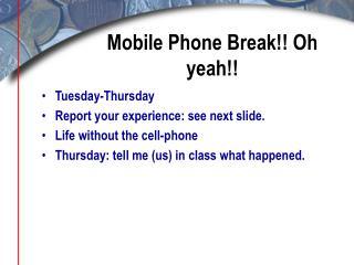 Mobile Phone Break!! Oh yeah!!
