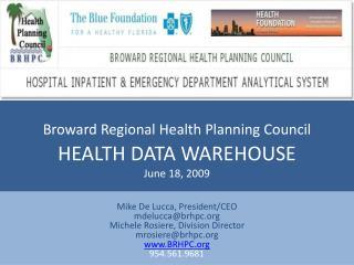 Broward Regional Health Planning Council  HEALTH DATA WAREHOUSE June 18, 2009