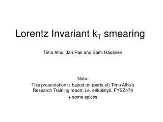 Lorentz Invariant k T  smearing