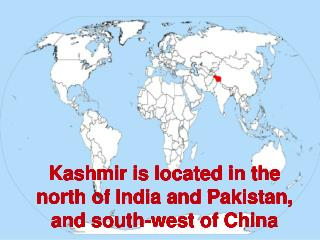 Kashmir is located in the north of India and Pakistan, and south-west of China