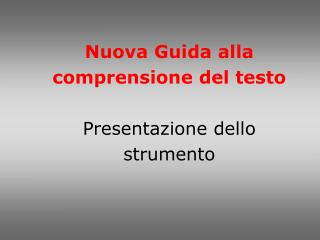 Nuova Guida alla comprensione del testo  Presentazione dello strumento