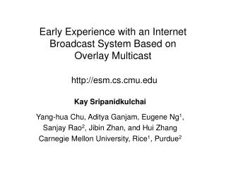 Kay Sripanidkulchai Yang-hua Chu, Aditya Ganjam, Eugene Ng 1 ,