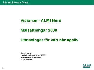 Visionen - ALMI Nord Målsättningar 2008 Utmaningar för vårt näringsliv Morgonrock