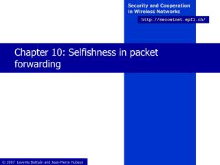 Chapter 10: Selfishness in packet forwarding