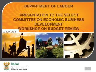 DEPARTMENT OF LABOUR   PRESENTATION TO THE SELECT  COMMITTEE ON ECONOMIC BUSINESS DEVELOPMENT