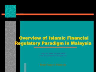 Overview of Islamic Financial Regulatory Paradigm in Malaysia  Prof. Dr. Mohd. Ma'sum Billah