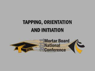 TAPPING, ORIENTATION  AND INITIATION
