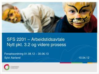 SFS 2201 – Arbeidstidsavtale                       Nytt pkt. 3.2 og videre prosess