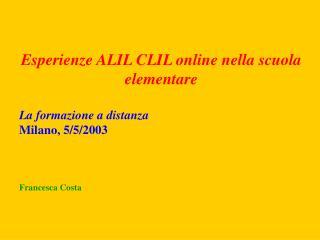 Esperienze ALIL CLIL online nella scuola elementare La formazione a distanza Milano, 5/5/2003