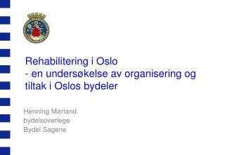 Rehabilitering i Oslo - en undersøkelse av organisering og tiltak i Oslos bydeler