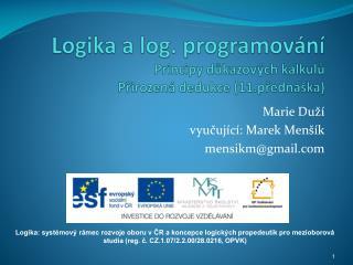 Logika  a log.  p rogramov ání Principy důkazových kalkulů  Přirozená dedukce (11.přednáška)