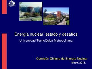 Energía nuclear: estado y desafíos Universidad Tecnológica Metropolitana