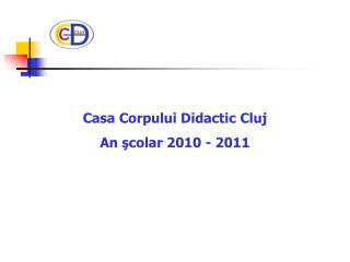 Casa Corpului Didactic Cluj An şcolar 2010 - 2011