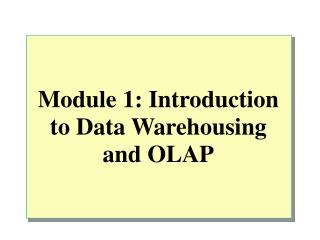 Module 1: Introduction to Data Warehousing and OLAP