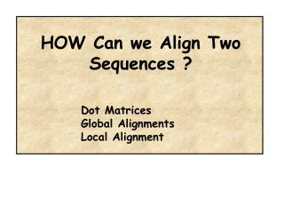 Dot Matrices Global Alignments Local Alignment