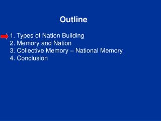 Outline 1 .  Types of Nation Building 2. Memory and Nation