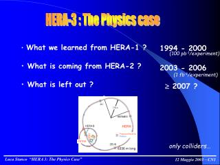 What we learned from HERA-1 ?   What is coming from HERA-2 ?  What is left out ?
