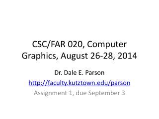 CSC/FAR 020, Computer Graphics, August 26-28, 2014