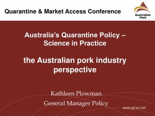 Australia�s Quarantine Policy � Science in Practice the Australian pork industry perspective