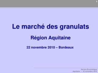 Le marché des granulats Région Aquitaine 22 novembre 2010 – Bordeaux