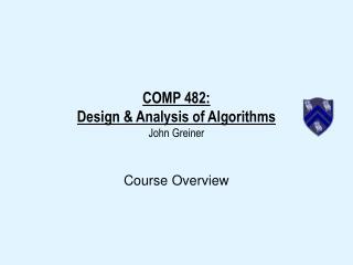 COMP 482: Design & Analysis of Algorithms John Greiner