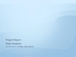 Project Report Static Analyzer Lin Yin, Jin Yi, Yu Miao, Zhao Muzhi