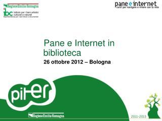 Pane e Internet in biblioteca 26 ottobre 2012 – Bologna
